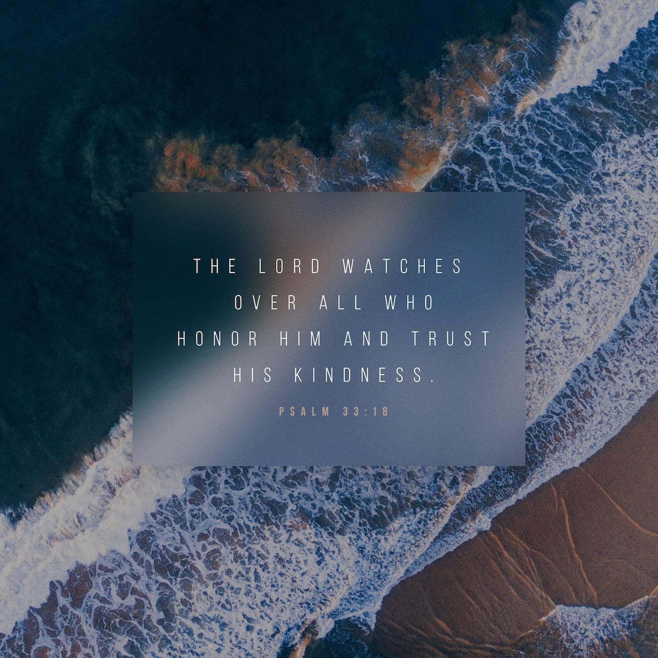Black & White: Read - Psalms 33:18 NLT